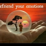 Befriend your emotions