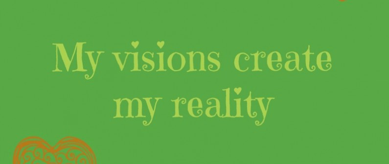 My visions create my reality